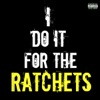 I Do It for the Ratchets (Remix) [feat. Tyga] - Single