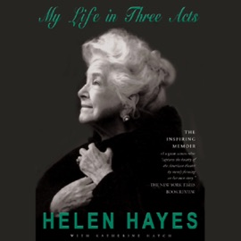 Helen Hayes: My Life in Three Acts (Unabridged) - Helen Hayes and Katherine Hatch mp3 listen download