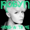 Hang With Me - Single, Robyn