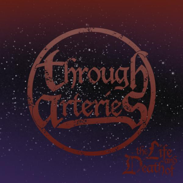 Through Arteries - The Life and Death of... [EP] (2010)