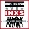 Need You Tonight - Single, Koishii & Hush vs. INXS