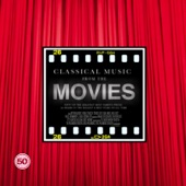 Classical Music from the Movies: 50 of the Greatest, Most Famous Pieces As Heard in the Biggest & Best Films of All Time
