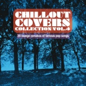 Chillout Covers Collection, Vol. 4 (20 Lounge Remakes of Famous Pop Songs)