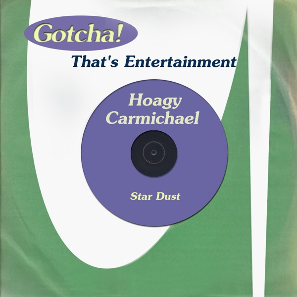 Star Dust (That's Entertainment) | The Casa Loma Orchestra, Hoagy Carmichael, Hoagy Carmichael and His Orchestra