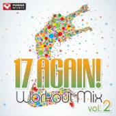 17 Again! Workout Mix, Vol. 2 (60 Min Non-Stop Workout Mix) [128 BPM]
