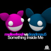 Something Inside Me (Melleefresh vs. deadmau5) - Single