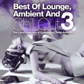 Best of Lounge, Ambient and Chill Out, Vol. 3 (The Luxus Selection of Outstanding Relax Anthems)