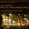 The Creation of the Universe, Lou Reed's Metal Machine Trio