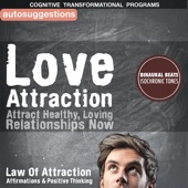 Love Attraction, Attract Healthy, Loving Relationships Now: Autosuggestions, Law of Attraction Affirmations, Positive Thinking
