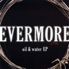 Oil & Water EP, Evermore