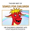 The Very Best of Songs For Children - 100 Children's Greatest Hits and Most Requested Favourites