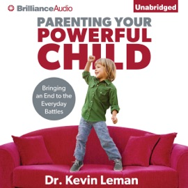 Parenting Your Powerful Child: Bringing an End to the Everyday Battles (Unabridged) - Dr. Kevin Leman mp3 listen download