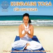 Kundalini Yoga für Einsteiger - Vital und entspannt durch die sanfte Yogaform / Hörbuch