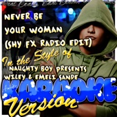 Never Be Your Woman (Shy FX Radio Edit) [In the Style of Naughty Boy Presents Wiley & Emeli Sande] [Karaoke Version]
