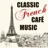 Classic French Café Music (The Very Best 30 Songs of Charles Aznavour, Maurice Chevalier, Jacques Brel, Charles Trenet & More with La boheme, La mer, La vie en rose, Mimi, Parce que)