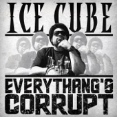 Everythang's Corrupt - Ice Cube
