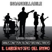 Incancellabile : Laura Pausini (Minus One, Play Along, Backing Tracks)