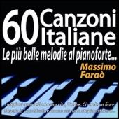 60 canzoni italiane - Le più belle melodie al pianoforte... (I migliori anni della nostra vita, Volare, Ci vuole un fiore, Napule è, La solitudine, Roma nun fa la stupida stasera...)