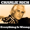 Everything Is Wrong, Charlie Rich
