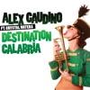 Alex Gaudino featuring Crystal Waters - Destination Calabria  Radio Edit