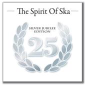 The Spirit of Ska - Silver Jubilee Edition