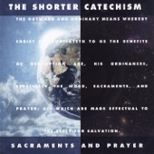 Shorter Catechism: Sacraments and Prayer