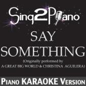 Say Something (Originally Performed By a Great Big World & Christina Aguilera) [Piano Karaoke Version]
