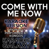Come With Me Now (Karaoke Instrumental Version) [Originally Performed By Kongos]