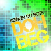 Doh Beg - Kerwin Du Bois