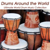Drums Around the World: African, Oriental Taiko, Caribbean and Native American Music, Ultimate World Drum Music Collection