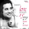 Rahat's Love Playlist - 15 Songs of Agony & Ecstacy