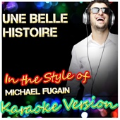 Une Belle Histoire (In the Style of Michael Fugain) [Karaoke Version]