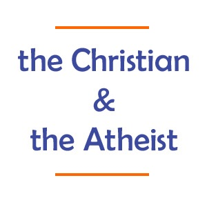 the Christian and the Atheist
