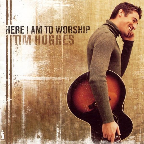 Here I Am To Worship  by Tim Hughes