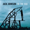 To the Sea, Jack Johnson