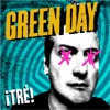 ¡Tré!, Green Day