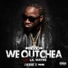 We Outchea (feat. Lil Wayne) - Single