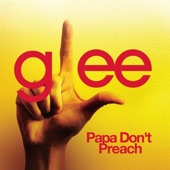 Papa Don't Preach (Glee Cast Version) - Single