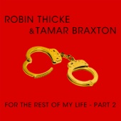 For the Rest of My Life, Pt. 2 - Robin Thicke & Tamar Braxton