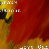 Love Can - Shaun Jacobs