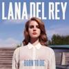 Born To Die, Lana Del Rey