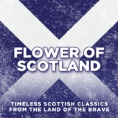 Flower of Scotland: Timeless Classics from the Land of the Brave