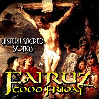 Good Friday – Eastern Sacred Songs – Fairouz