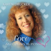 With Love Anything Is Possible - Karen Drucker