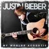 My Worlds Acoustic, Justin Bieber