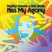 Kiss My Agony (Daddy's Groove vs. Bob Sinclar) - EP