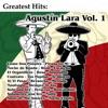 Greatest Hits: Agustín Lara Vol. 1, Agustín Lara