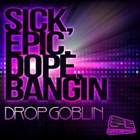 Drop Goblin - Sick, Epic, Dope, Bangin