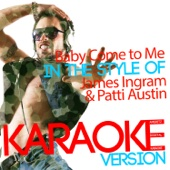 Baby Come to Me (In the Style of James Ingram & Patti Austin) [Karaoke Version]