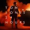 24 Hours, Tom Jones